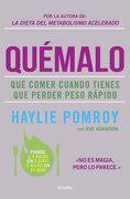 Quémalo: Qué Comer Cuando Tienes que Perder Peso Rápido - Haylie Pomroy - Grijalbo