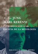 Introduccion a la Esencia de la Mitologia - C. G. Jung,Karl Kerényi - Siruela