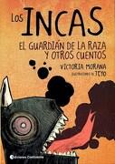 Los Incas. El Guardian de la Raza y Otros Cuentos - Victoria Morana - Continente