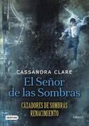 Señor de las Sombras, El-Cazadores de Sombras Renacimiento - Cassandra Clare - Destino