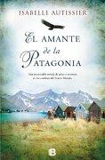 El Amante de la Patagonia - Isabelle Autissier - Ediciones B
