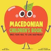 Macedonian Children's Book: Raise Your Kids to Love Vegetables! (libro en inglés)