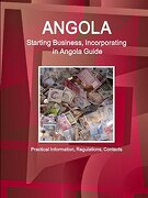 Angola: Starting Business, Incorporating in Angola Guide - Practical Information, Regulations, Contacts (World Business and Investment Library) (libro en inglés)