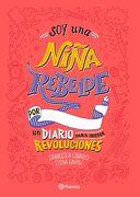 Soy una Niña Rebelde. Un Diario Para Iniciar Revoluciones - Francesca Cavallo,Elena Favilli - Grupo Planeta