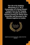 The Life of sir Halliday Macartney, k. C. M. G. , Commander of li Hung Chang's Trained Force in the Taeping Rebellion, Founder of the First Chinese.   Secretary to the Chinese Legation in London (libro en inglés)