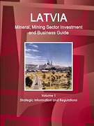 Latvia Mineral, Mining Sector Investment and Business Guide Volume 1 Strategic Information and Regulations (libro en inglés)