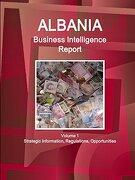 Albania Business Intelligence Report Volume 1 Strategic Information, Regulations, Opportunities (World Strategic and Business Information Library) (libro en inglés)