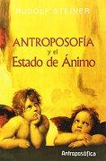 Antroposofía y el Estado de Ánimo - Rudolf Steiner - Antroposófica