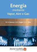 La Producción de Energía Mediante Vapor, Aire o gas (libro en EspañolISBN: 8429148906. ISBN-13: 9788429148909(1961).) - William H. Severns - Editorial Reverté