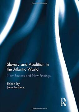 portada Slavery and Abolition in the Atlantic World: New Sources and new Findings (libro en Inglés)