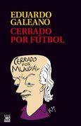 Cerrado por fútbol - Eduardo Galeano - Siglo XXI