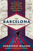 The Barcelona Inheritance: The Evolution of Winning Soccer Tactics From Cruyff to Guardiola (libro en inglés)