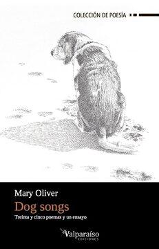 portada Dog Songs: Treinta y Cinco Poemas y un Ensayo (Colección Valparaíso de Poesía)