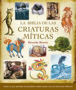 La Biblia de las Criaturas Míticas: Todo lo que Siempre has Querido Saber Acerca de las Criaturas Míticas (Cuerpo - Mente) - Brenda Rosen - Gaia Ediciones