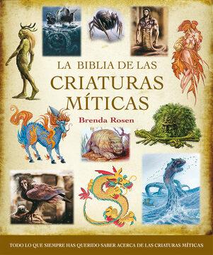 portada La Biblia de las Criaturas Míticas: Todo lo que Siempre has Querido Saber Acerca de las Criaturas Míticas (Cuerpo - Mente)