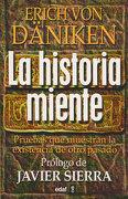 La Historia Miente: Pruebas que Muestran la Existencia de Otro pa Sado - Erich Von Daniken - Edaf