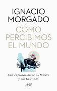 Cómo Percibimos el Mundo - Ignacio Morgado Bernal - Ariel