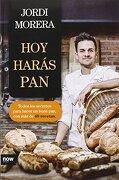 Hoy Harás Pan: Todos los Secretos Para Elaborar un Buen pan - Jordi Morera I Ransanz - Now Books