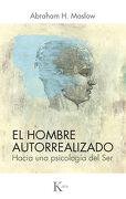 El Hombre Autorrealizado: Hacia una Psicología del ser - Abraham Maslow - Kairos