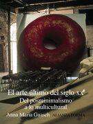 El arte último del siglo XX: Del posminimalismo a lo multicultural - Anna María Guasch - Alianza editorial