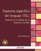 Trastorno Específico del Lenguaje (Tel): Avances en el Estudio de un Trastorno Invisible - Elvira Mendoza Lara - Ediciones Pirámide