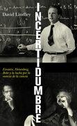 Incertidumbre: Einstein, Heisenberg, Bohr y la Lucha por la Esencia de la Ciencia (Ariel) - David Lindley - Editorial Ariel