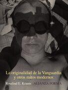 La Originalidad de la Vanguardia y Otros Mitos Modernos - Rosalind Krauss - Alianza Editorial