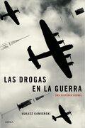 Las Drogas en la Guerra: Una Historia Global - Lukasz Kamienski - Editorial Crítica