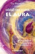 Como ver y Leer el Aura: Aprende el Significado de los Colores de l Aura y Protejete de los Vampiros Psiquicos - Ted Andrews - Books4Pocket