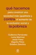 Qué Hacemos Contra la Pobreza - Guillermo Fernández ,Lucía Martínez ,Jesús Pérez ,Begoña Pérez ,Esteban Sánchez - Akal