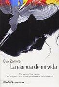 La Esencia de mi Vida - Eva Zamora Zamora - Imágica Ediciones, S.L.