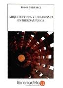 Arquitectura y Urbanismo en Iberoamérica (Manuales Arte Cátedra) - Ramon Gutierrez - Catedra