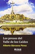 Los Presos del Valle de los Caídos - Alberto Bárcena Pérez - Ediciones San Román