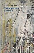 El Agua que Mece el Silencio - Rose Mary Salum - Vaso Roto