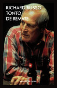 Tonto de Remate - Richard Russo - Navona