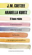 El Buen Relato: Conversaciones Sobre la Verdad, la Ficción y la Terapia Psicoanalítica (Literatura Random House) - J. M. Coetzee,Arabella Kurtz - Literatura Random House