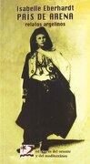 País de Arena: Relatos Argelinos (Letras del Oriente y del Mediterráneo) - Isabelle Eberhardt - Ediciones Del Oriente Y Del Mediterráneo