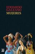 Mujeres (Biblioteca Eduardo Galeano) - Eduardo Galeano - Siglo Xxi De España Editores, S.A.