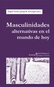 Masculinidades Alternativas en el Mundo de hoy - Angels Carabi,Josep M. Armengol - Icaria Editorial