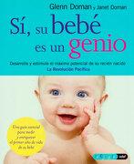 Si, su Bebe es un Genio: Desarrolle y Estimule el Maximo Potencia l de su Recien Nacido - Glenn Doman,Janet Doman - Edaf