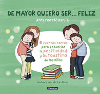 portada De Mayor Quiero Ser-- Feliz. 6 Cuentos Para Potenciar la Positividad y Autoestima de los Niños - Anna Morató García - Beascoa