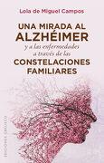 Una Mirada al Alzhéimer y a las Enfermedades a Través de las Constelaciones Familiares (Psicología) - Lola De Miguel Campos - Ediciones Obelisco S.L.
