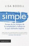 Simple Escape de las Trampas de la Complejidad y Trabaje en lo que Realmente Importa - Bodell Lisa - Paidos