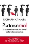 Portarse Mal. El Comportamiento Irracional en la Vida Economica - Richard H. Thaler - Paidos