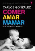 Comer, Amar, Mamar - Carlos J. González Rodríguez - Ediciones Temas De Hoy