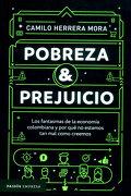 Pobreza y Prejuicio: Los Fantasmas de la Economía Colombiana y por qué no Estamos tan mal Como Creemos - Camilo Herrera Mora - Planeta