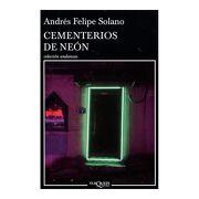 Cementerios de Neon - Andres Felipe Solano Mendoza - Tusquets