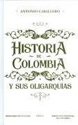 Historia de Colombia y sus Oligarquías - Antonio Caballero - Crítica