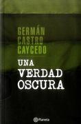 Una Verdad Oscura - Germán Castro Caycedo - Planeta