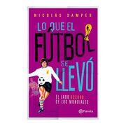 Lo que el Fútbol se Llevó - Nicolás Samper Camargo - Planeta